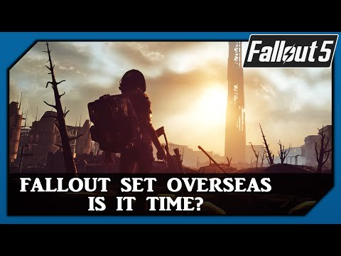 Fallout 5 set Overseas & not the United States - Is it time?