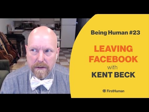 #23 LEAVING FACEBOOK - KENT BECK   Being Human