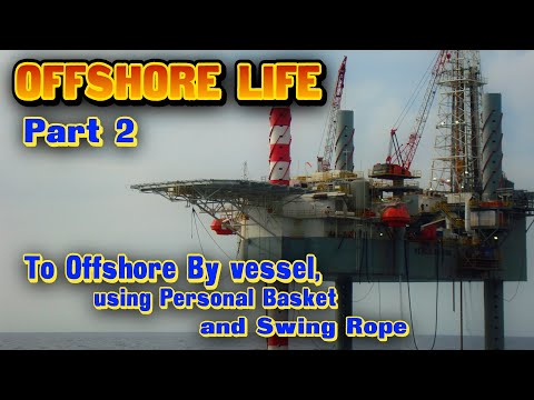 OFFSHORE LIFE ( Part 2) - Experience To Offshore By Vessel. Using Personal Basket and Swing Rope