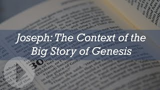 Joseph: In the Context of the Big Story of Genesis - John Lennox