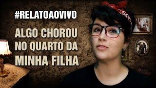 Algo Chorou no Quarto da Minha Filha! - #RelatoAoVivo - 93