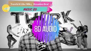 BRANDON BEAL TWERK IT LIKE MILEY | USE HEADPHONE | 8D AUDIO