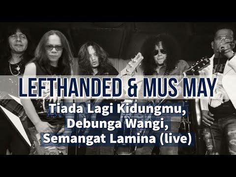 Lefthanded & Mus May - Tiada Lagi Kidungmu, Debunga Wangi, Semangat Lamina (live)
