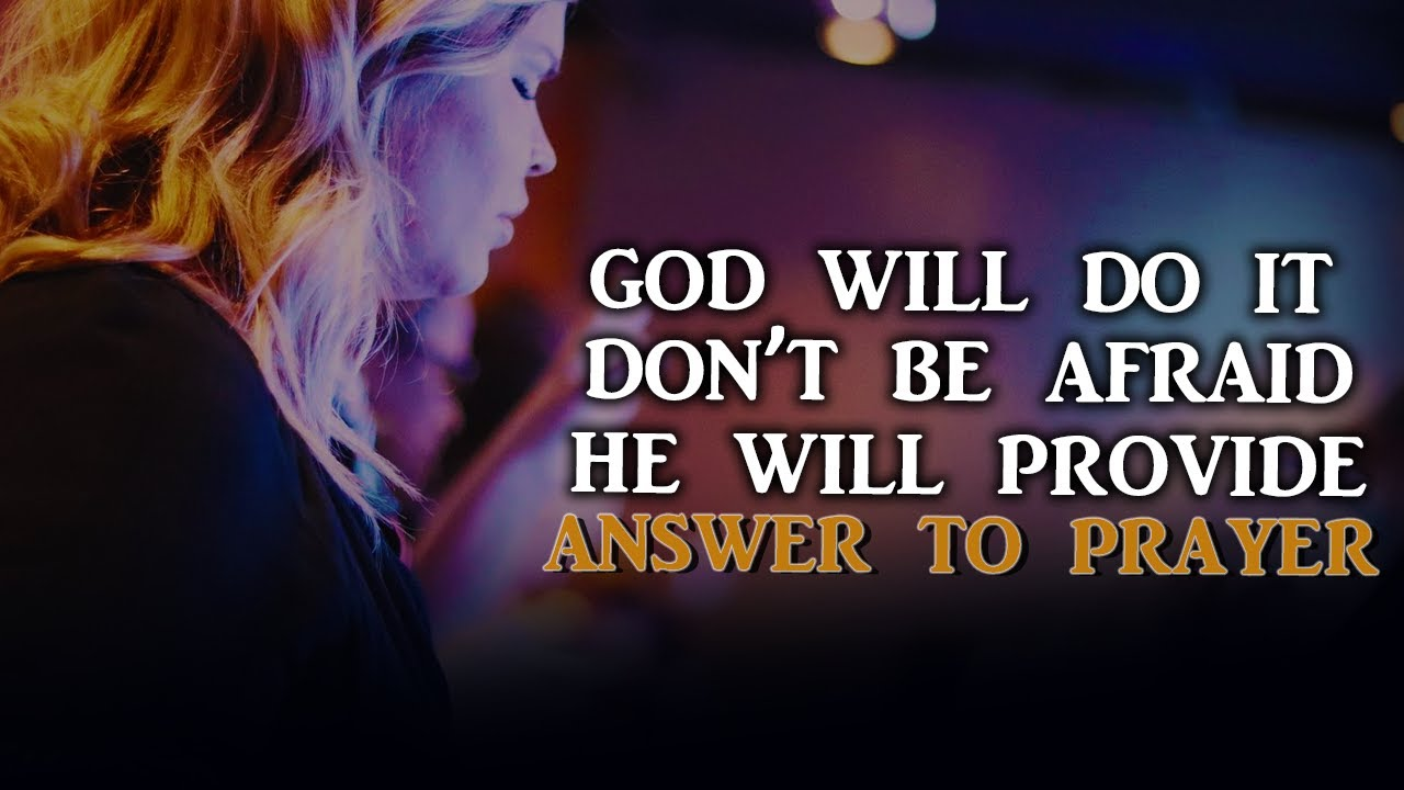 Don't Be Afraid God Will Answer Your Prayer He Shall Provide - Inspirational & Motivational Video