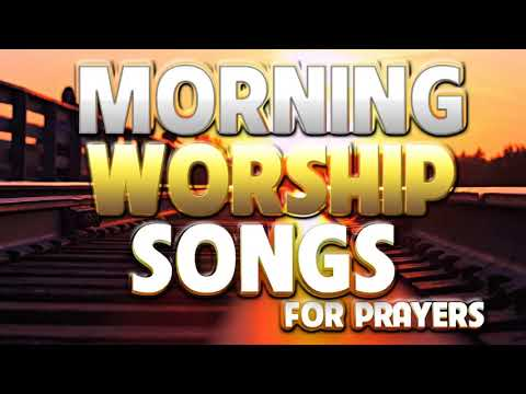 early-morning-worship-songs-for-prayers---non-stop-praise-and-worships---popular-gospel-music-2020
