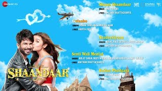 Shaandaar – Full Album – Audio Jukebox | Shahid Kapoor, Alia Bhatt & …