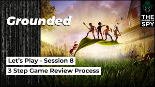 Grounded Let's Play | 3 Step Game Review Process | Session 8