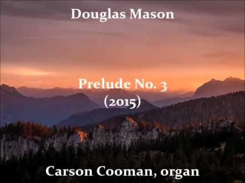 Douglas Mason — Prelude No. 3 (2015) for organ