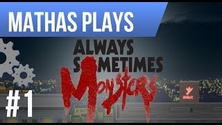 LETS PLAY ALWAYS SOMETIMES MONSTERS | EPISODE 1