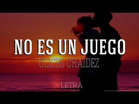 No Es Un Juego - Ulices Chaidez  ( Letra ) 2017 ESTRENO
