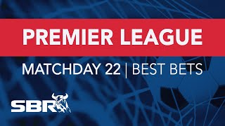 Premier League Matchday 22 Preview | Best Bets, Odds Analysis & Predictions