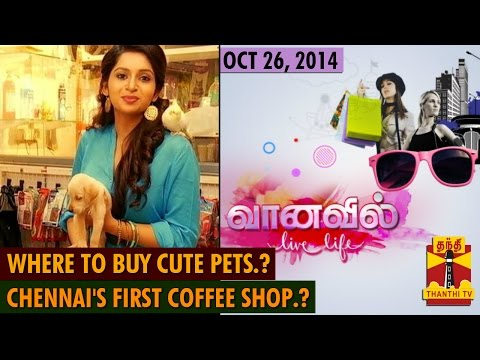 Vaanavil - Live Life : Place to buy Cute Pets & Chennai's First Coffee Shop - (26/10/14)