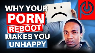 Why Your Porn Reboot Makes You  Unhappy | Porn Reboot - JK Emezi