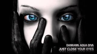 Dankann & Aqua Diva - Just Close Your Eyes (Vocal Mix)