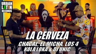 DJ UNIC FT. EL CHACAL,  EL MICHA, LOS 4,  KOLA LOKA ► LA CERVEZA (OFFICIAL VIDEO)