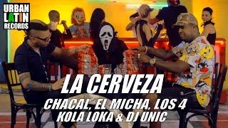 CHACAL LA CERVEZA (FT. EL MICHA, LOS 4, KOLA LOKA, DJ UNIC ( OFFICIAL VIDEO)