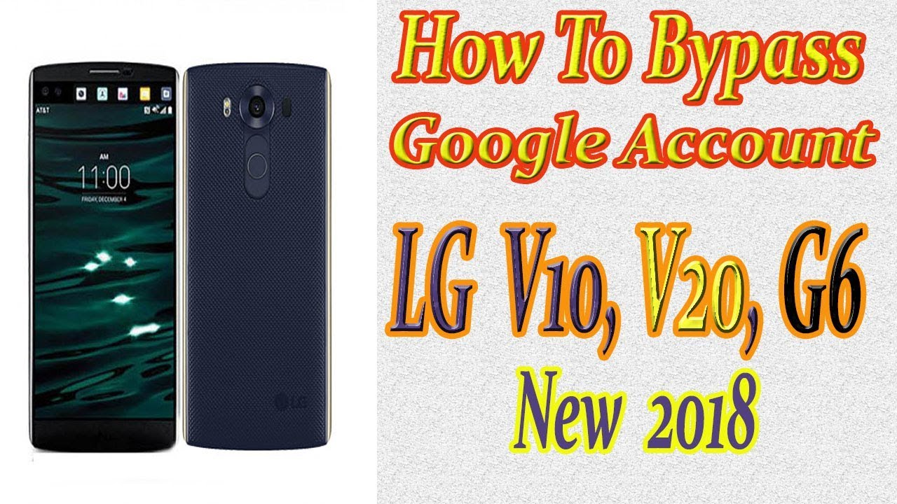 How To Bypass Google Account on LG | LG V10 , V20 | FRP, Remove LG K7, K8,  G4, G5, New 2018