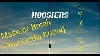 The Hoosiers - Make Or Break (You Gotta Know) [Lyrics]