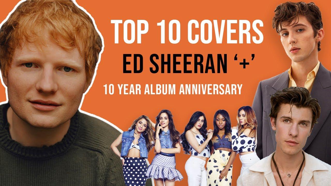 Top 10 Covers - Ed Sheeran + (plus)   10 Year Album Anniversary Compilation