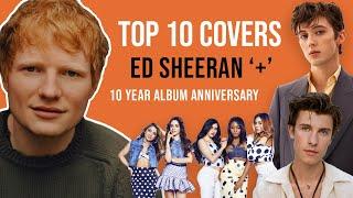 Top 10 Covers - Ed Sheeran + (plus) | 10 Year Album Anniversary Compilation