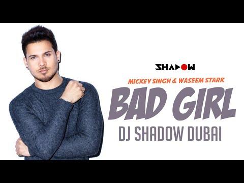 Mickey Singh & Waseem Stark | Bad Girl | DJ Shadow Dubai Remix