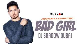Mickey Singh & Waseem Stark | Bad Girl | DJ Shadow Dubai Remix
