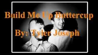 Build Me Up Buttercup By:Tyler Joseph (Twenty One Pilots) Lyrics in Description