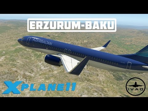 X-PLANE 11 | FLIGHT ERZURUM-BAKU | B737 AZERBAIJAN AIRLINES | IVAO LIVE STREAM