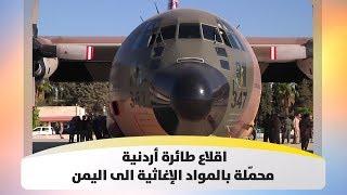 اقلاع طائرة أردنية محمّلة بالمواد الإغاثية الى اليمن