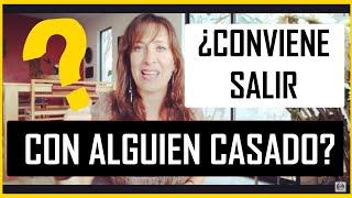 CONVIENE SALIR CON ALGUIEN CASAD