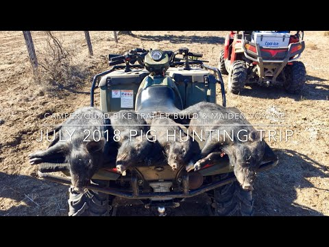 PIG HUNTING AUSTRALIA 2018, CAMPER/QUAD BIKE TRAILER BUILD & MAIDEN VOYAGE,