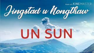 UN SUN|||| Jingstad u Nongthaw|||| UN SUN MUSIC GROUP