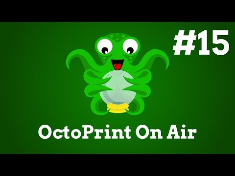 OctoPrint On Air #15