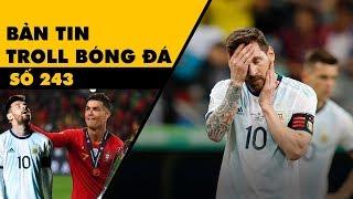 Bản tin Troll Bóng Đá số 243: Ronaldo 3 năm ôm 2 cúp, Messi 3 năm vẫn ôm đầu