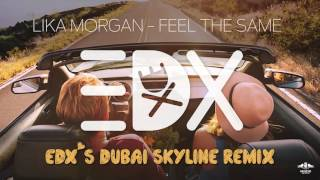 Скачать Lika Morgan Feel The Same EDX S Dubai Skyline Remix