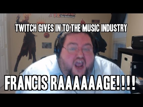 TWITCH GIVES IN TO THE MUSIC INDUSTRY - FRANCIS RAGE!