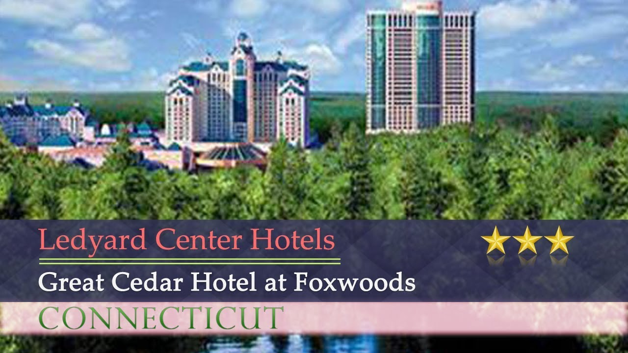 Great Cedar Hotel At Foxwoods Ledyard Center Hotels Connecticut