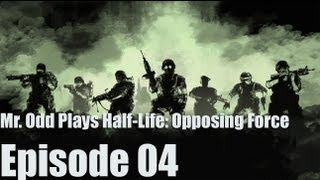 Mr. Odd plays Half-Life: Opposing Force - Episode 04 - I'LL F UP YOUR GALAXY PAL!