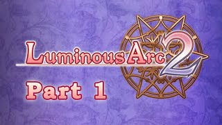Slice of Gaming - Luminous Arc 2 Part 1
