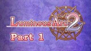Slice of Gaming - Luminous Arc 2 Part 1
