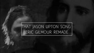 The Jason Upton Song Eric Gilmour Remade