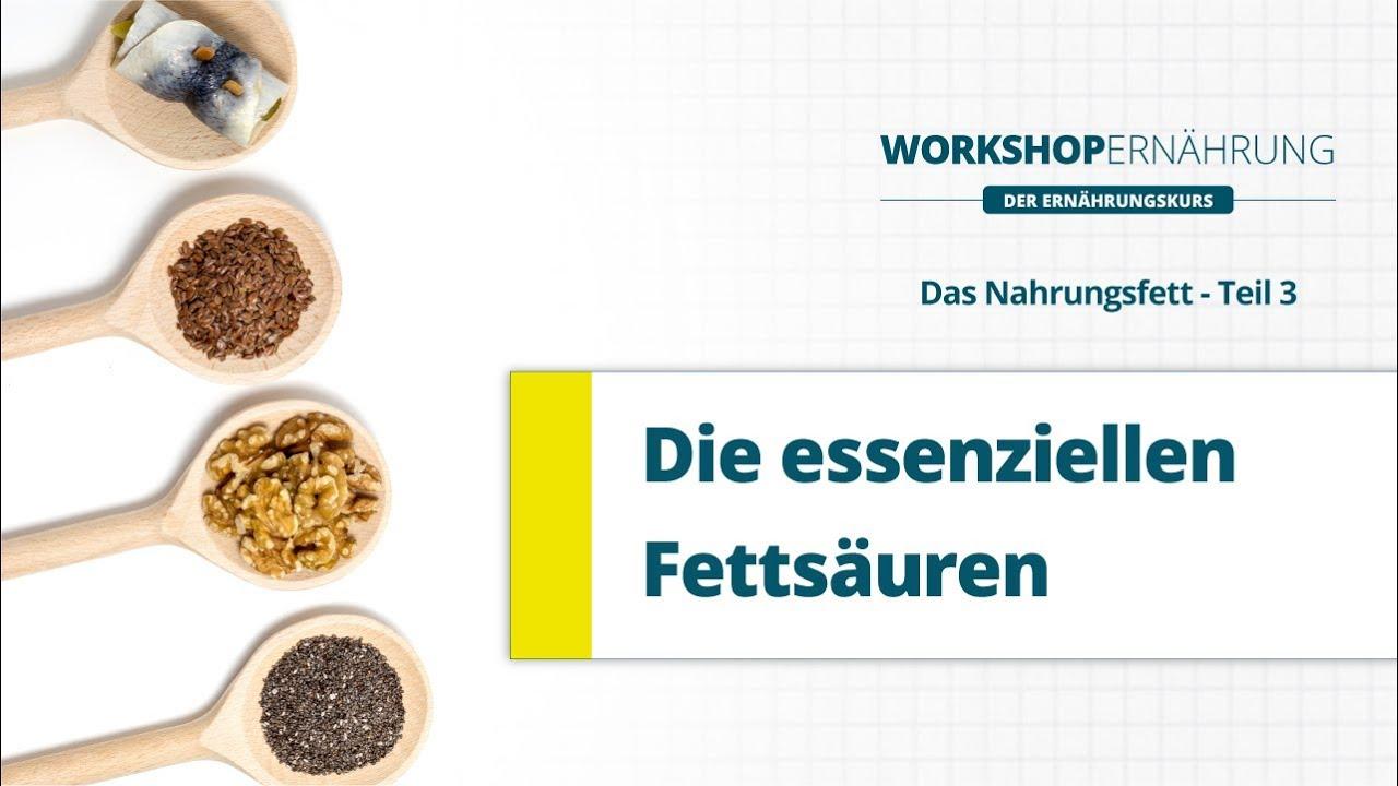 Fett 36 Essenzielle Fettsäuren Omega 3 Und Omega 6 Workshop Ernährung