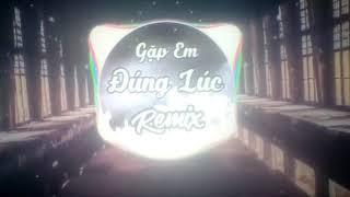 Gặp em đúng lúc remix