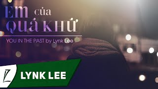 Repeat youtube video Em Của Quá Khứ (English Version) - You In The Past by Lynk Lee
