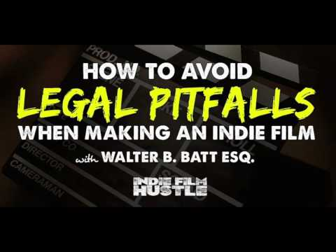 How to Avoid Legal Pitfalls on Your Indie Film with Walter B. Batt Esq.- IFH 158