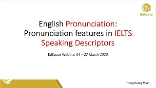 EdSpace Webinar 04: Pronunciation features & IELTS speaking band descriptor