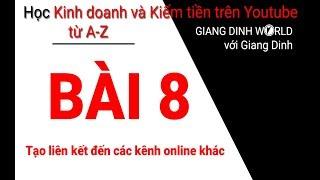 Học Kiếm tiền trên Youtube A-Z - Bài 8 - Tạo liên kết đến các kênh online khác