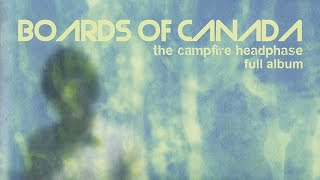 Boards of Can ada - The Camp fire Head phase (Full Album)