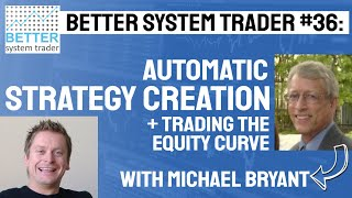036: Michael Bryant on automatic strategy creation, trade dependency and trading the equity curve.