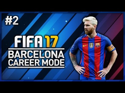 FIFA 17 BARCELONA CAREER MODE - EPISODE #2!